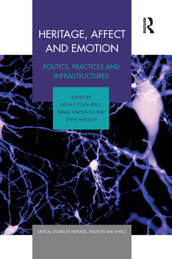 Heritage, Affect and Emotion Politics, practices and infrastructures book cover