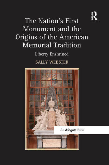 The Nation's First Monument and the Origins of the American Memorial Tradition Liberty Enshrined book cover