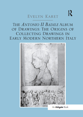 The Antonio II Badile Album of Drawings: The Origins of Collecting Drawings in Early Modern Northern Italy book cover