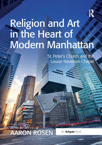 Religion and Art in the Heart of Modern Manhattan St. Peter's Church and the Louise Nevelson Chapel book cover