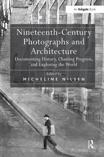 Nineteenth-Century Photographs and Architecture Documenting History, Charting Progress, and Exploring the World book cover