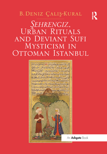 Sehrengiz, Urban Rituals and Deviant Sufi Mysticism in Ottoman Istanbul book cover