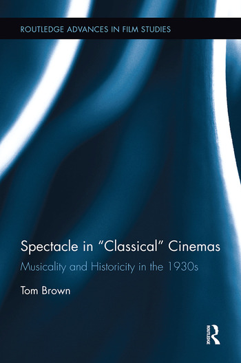 Spectacle in Classical Cinemas Musicality and Historicity in the 1930s book cover