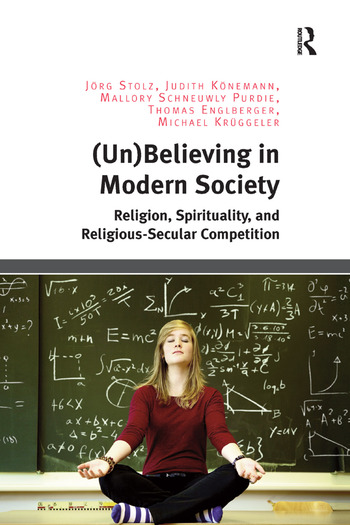 (Un)Believing in Modern Society Religion, Spirituality, and Religious-Secular Competition book cover
