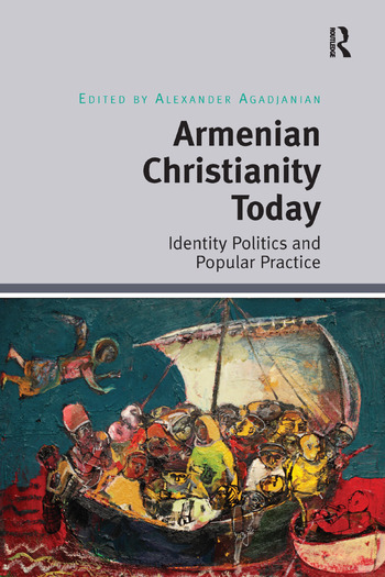 Armenian Christianity Today Identity Politics and Popular Practice book cover