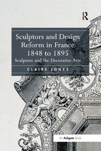 Sculptors and Design Reform in France, 1848 to 1895 Sculpture and the Decorative Arts book cover