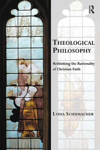 Theological Philosophy Rethinking the Rationality of Christian Faith book cover