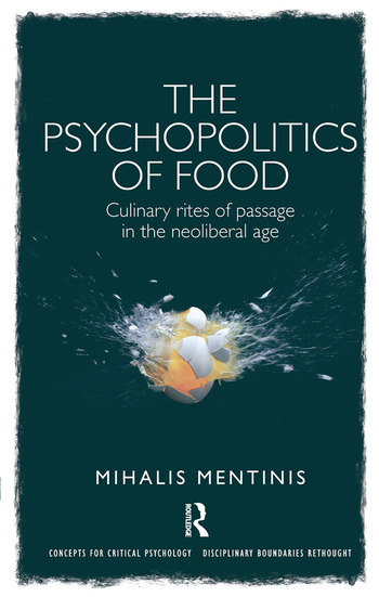 The Psychopolitics of Food Culinary rites of passage in the neoliberal age book cover