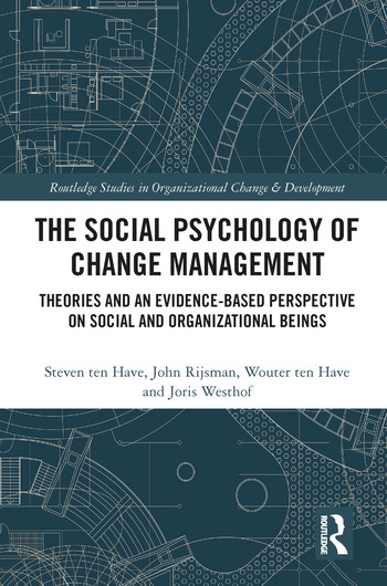 The Social Psychology of Change Management Theories and an Evidence-Based Perspective on Social and Organizational Beings book cover