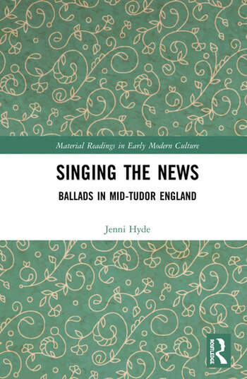 Singing the News Ballads in Mid-Tudor England book cover