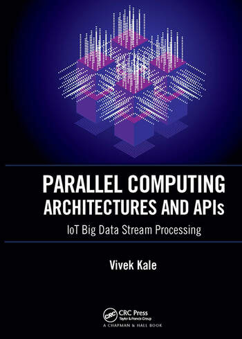 Parallel Computing Architectures and APIs IoT Big Data Stream Processing book cover