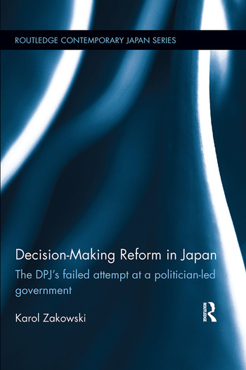 Decision-Making Reform in Japan The DPJ's Failed Attempt at a Politician-Led Government book cover