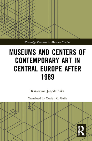 Museums and Centers of Contemporary Art in Central Europe after 1989 book cover