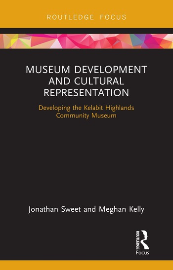 Museum Development and Cultural Representation Developing the Kelabit Highlands Community Museum book cover
