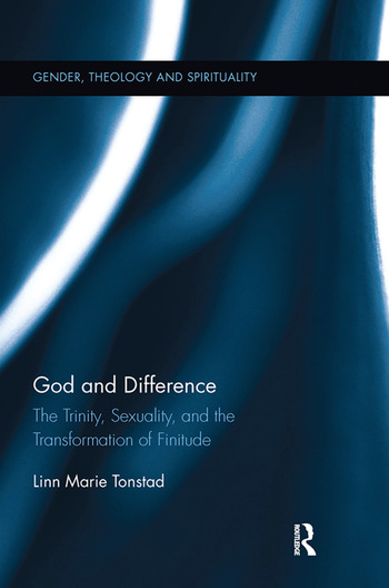 God and Difference The Trinity, Sexuality, and the Transformation of Finitude book cover