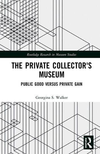 The Private Collector's Museum Public Good Versus Private Gain book cover