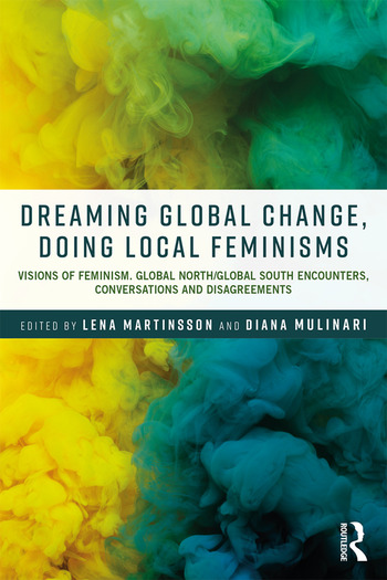Dreaming Global Change, Doing Local Feminisms Visions of Feminism. Global North/Global South Encounters, Conversations and Disagreements book cover
