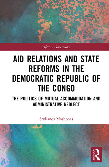 Aid Relations and State Reforms in the Democratic Republic of the Congo The Politics of Mutual Accommodation and Administrative Neglect book cover