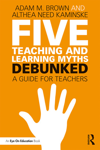 Five Teaching and Learning Myths—Debunked A Guide for Teachers book cover