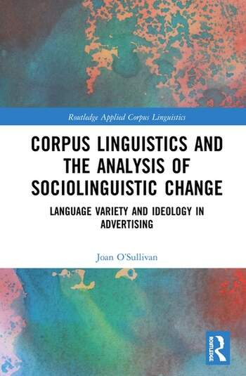 Corpus Linguistics and the Analysis of Sociolinguistic Change Language Variety and Ideology in Advertising book cover