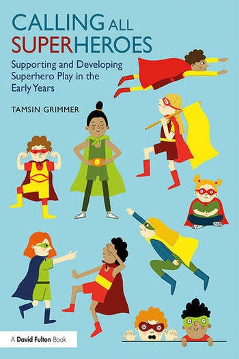 Calling All Superheroes: Supporting and Developing Superhero Play in the Early Years book cover