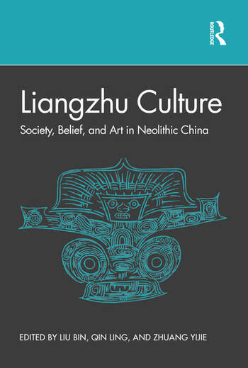 Liangzhu Culture Society, Belief, and Art in Neolithic China book cover