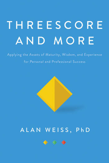 Threescore and More Applying the Assets of Maturity, Wisdom, and Experience for Personal and Professional Success book cover