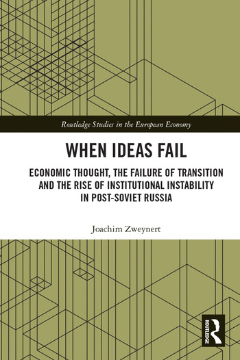 When Ideas Fail Economic Thought, the Failure of Transition and the Rise of Institutional Instability in Post-Soviet Russia book cover