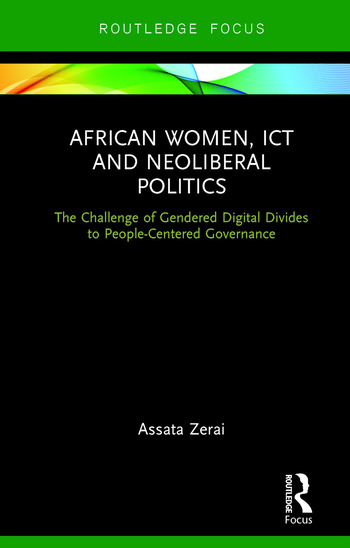 African Women, ICT and Neoliberal Politics The Challenge of Gendered Digital Divides to People-Centered Governance book cover