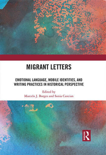 Migrant Letters Emotional Language, Mobile Identities, and Writing Practices in Historical Perspective book cover