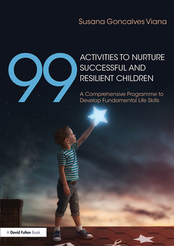 99 Activities to Nurture Successful and Resilient Children A Comprehensive Programme to Develop Fundamental Life Skills book cover