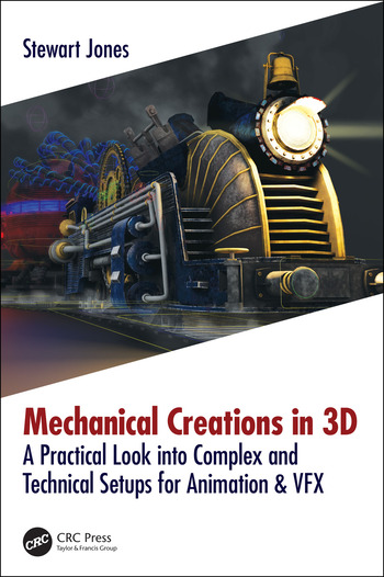 Mechanical Creations in 3D A Practical Look into Complex and Technical Setups for Animation & VFX book cover
