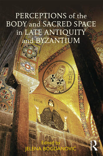 Perceptions of the Body and Sacred Space in Late Antiquity and Byzantium book cover