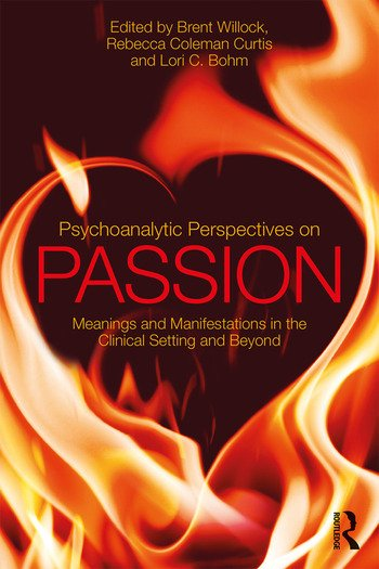 Psychoanalytic Perspectives on Passion Meanings and Manifestations in the Clinical Setting and Beyond book cover