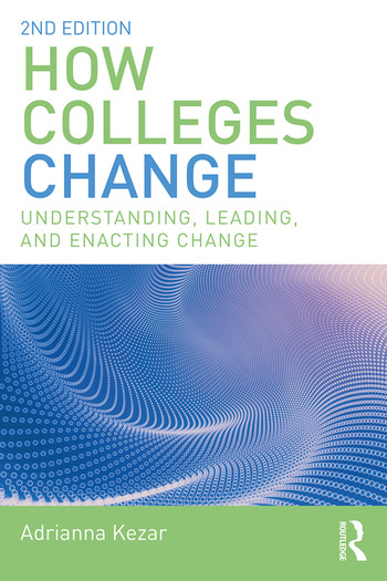 How Colleges Change Understanding, Leading, and Enacting Change book cover