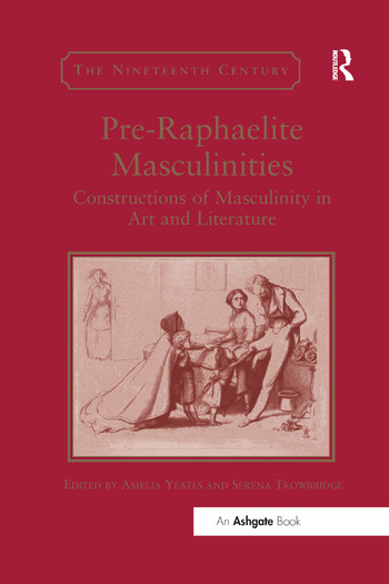 Pre-Raphaelite Masculinities Constructions of Masculinity in Art and Literature book cover