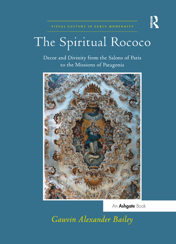 The Spiritual Rococo Decor and Divinity from the Salons of Paris to the Missions of Patagonia book cover