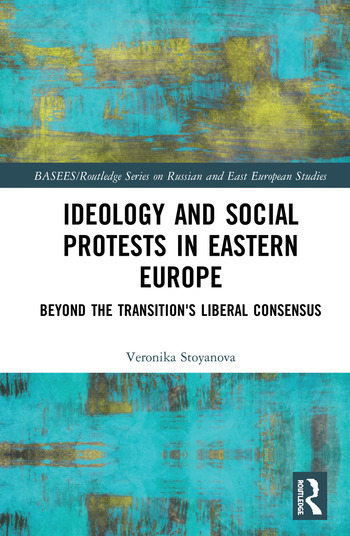 Ideology and Social Protests in Eastern Europe Beyond the Transition's Liberal Consensus book cover