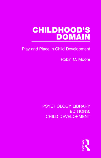 Childhood's Domain Play and Place in Child Development book cover