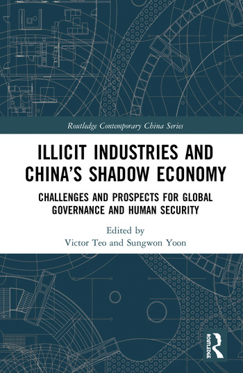 Illicit Industries and China's Shadow Economy Challenges and Prospects for Global Governance and Human Security book cover