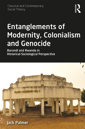 Entanglements of Modernity, Colonialism and Genocide Burundi and Rwanda in Historical-Sociological Perspective book cover
