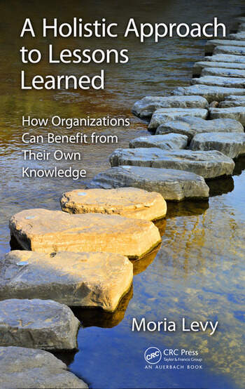 A Holistic Approach to Lessons Learned How Organizations Can Benefit from Their Own Knowledge book cover