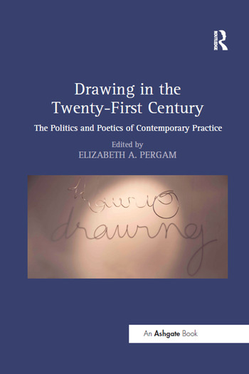 Drawing in the Twenty-First Century The Politics and Poetics of Contemporary Practice book cover