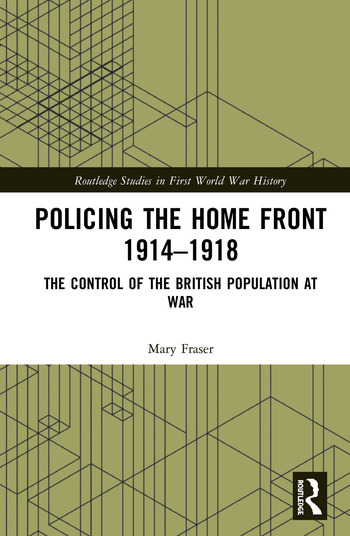 Policing the Home Front 1914-1918 The control of the British population at war book cover