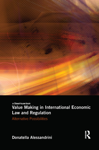 Value Making in International Economic Law and Regulation Alternative Possibilities book cover