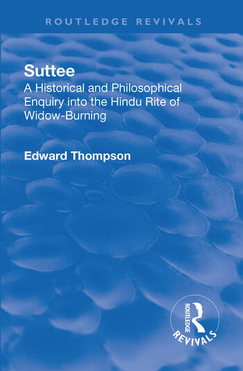 Revival: Suttee (1928) A Historical and Philosophical Enquiry Into the Hindu Rite of Widow-Burning book cover