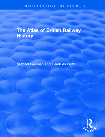 Routledge Revivals: The Atlas of British Railway History (1985) book cover