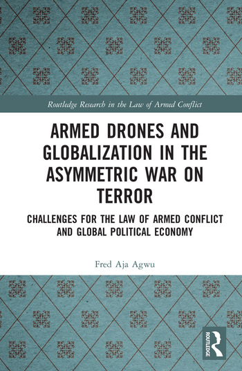 Armed Drones and Globalization in the Asymmetric War on Terror Challenges for the Law of Armed Conflict and Global Political Economy book cover