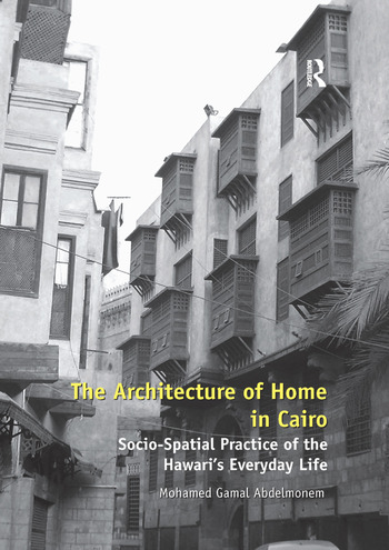 The Architecture of Home in Cairo Socio-Spatial Practice of the Hawari's Everyday Life book cover