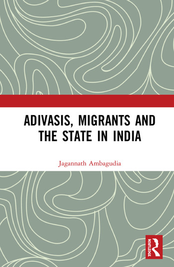 Adivasis, Migrants and the State in India book cover